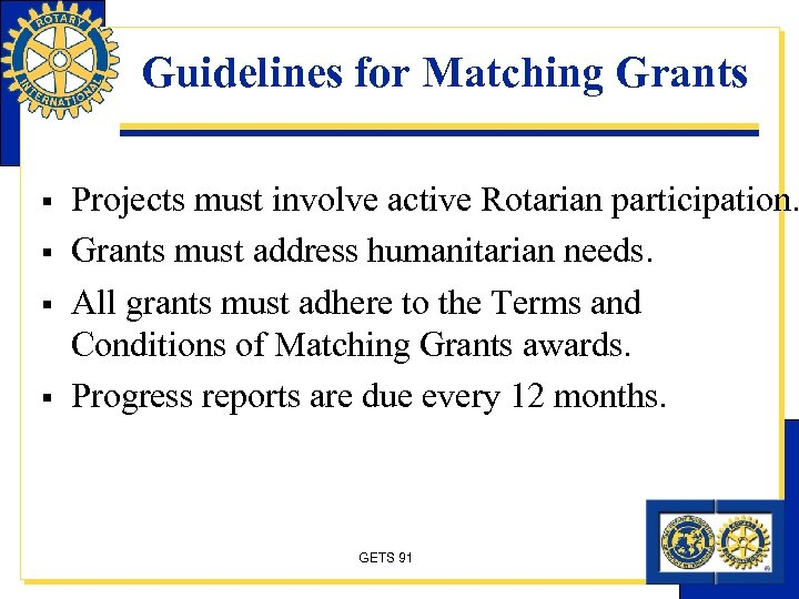 Guidelines for Matching Grants § § Projects must involve active Rotarian participation. Grants must