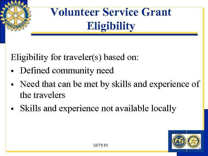 Volunteer Service Grant Eligibility for traveler(s) based on: § Defined community need § Need