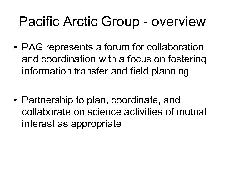 Pacific Arctic Group - overview • PAG represents a forum for collaboration and coordination