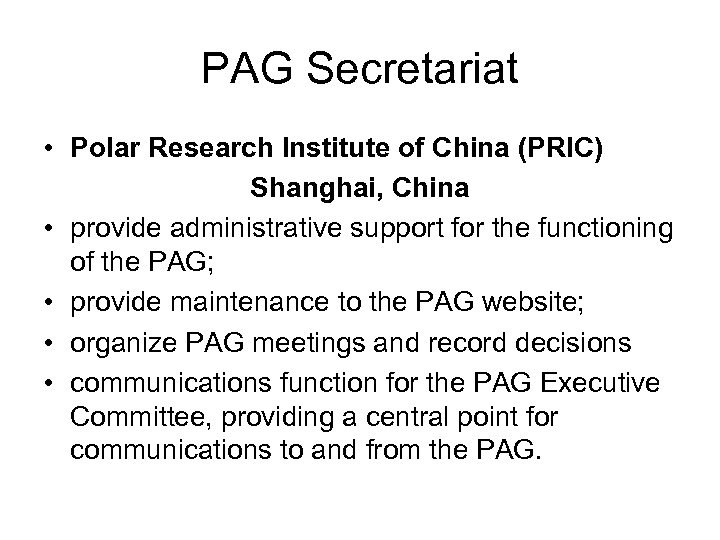 PAG Secretariat • Polar Research Institute of China (PRIC) Shanghai, China • provide administrative