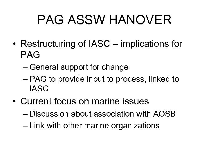 PAG ASSW HANOVER • Restructuring of IASC – implications for PAG – General support