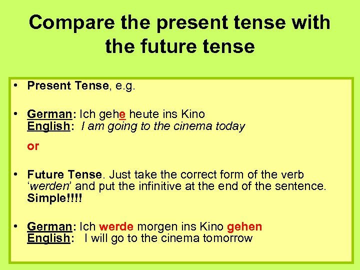 Compare the present tense with the future tense • Present Tense, e. g. •