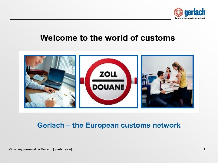 Welcome to the world of customs Gerlach – the European customs network Company presentation