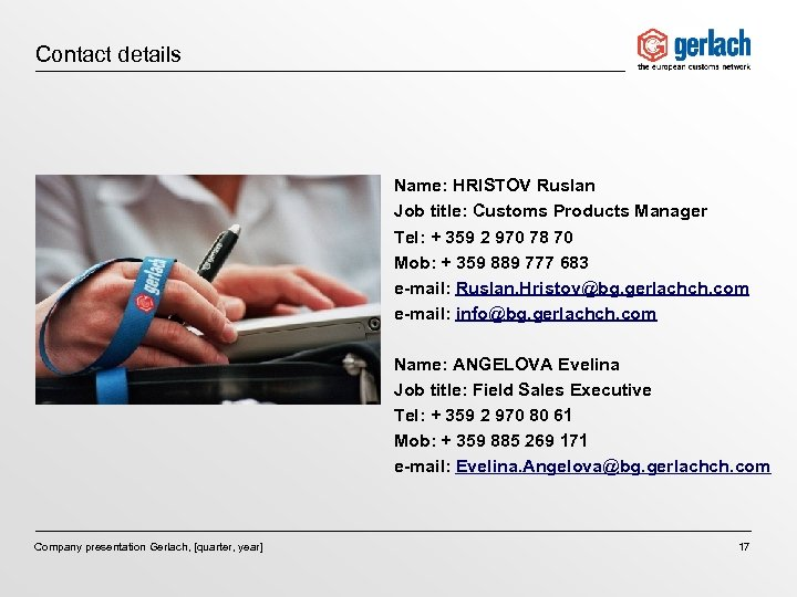 Contact details Name: HRISTOV Ruslan Job title: Customs Products Manager Tel: + 359 2