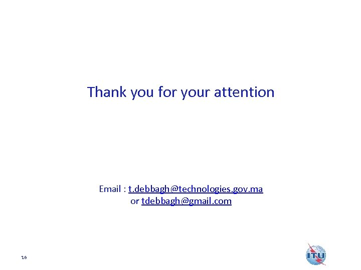 Thank you for your attention Email : t. debbagh@technologies. gov. ma or tdebbagh@gmail. com