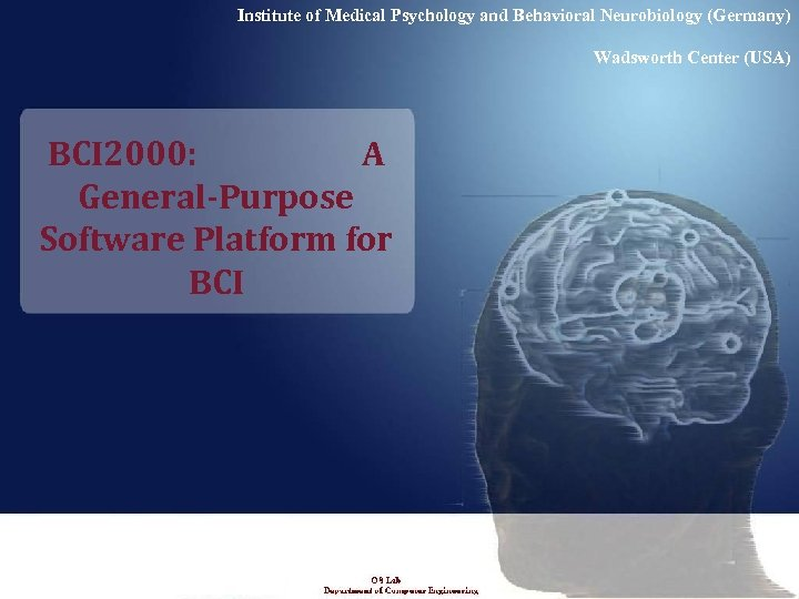 Institute of Medical Psychology and Behavioral Neurobiology (Germany) Wadsworth Center (USA) BCI 2000: A