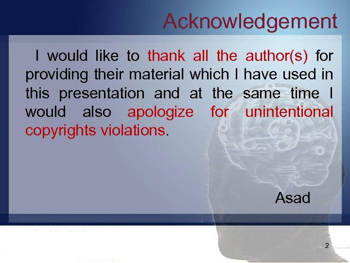 Acknowledgement I would like to thank all the author(s) for providing their material which