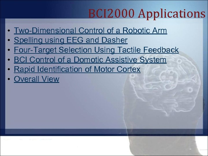 BCI 2000 Applications • • • Two-Dimensional Control of a Robotic Arm Spelling using
