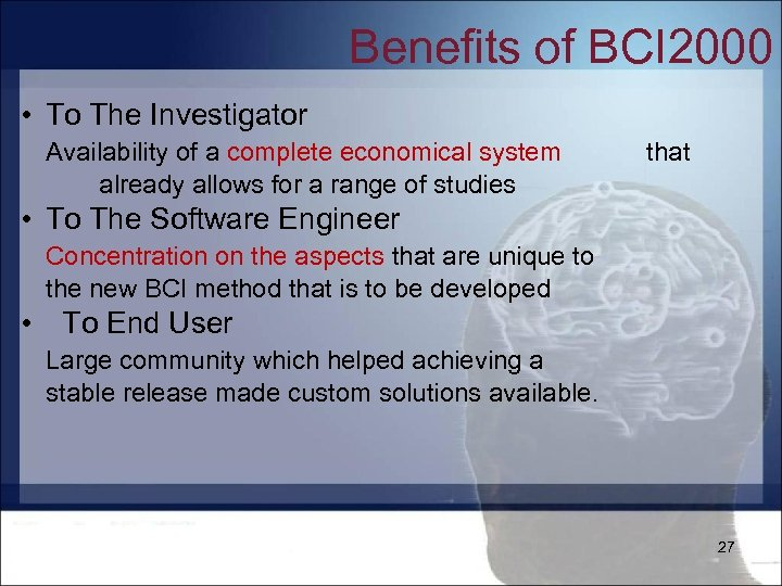 Benefits of BCI 2000 • To The Investigator Availability of a complete economical system