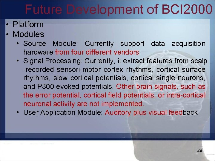 Future Development of BCI 2000 • Platform • Modules • Source Module: Currently support