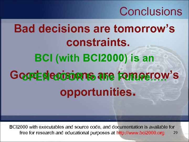 Conclusions Bad decisions are tomorrow's constraints. BCI (with BCI 2000) is an Good decisions