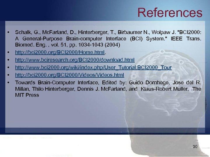 References • • • Schalk, G. , Mc. Farland, D. , Hinterberger, T. ,
