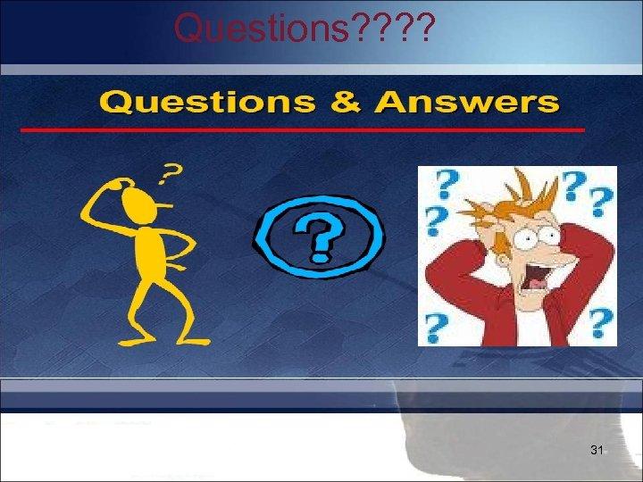 Questions? ? 31