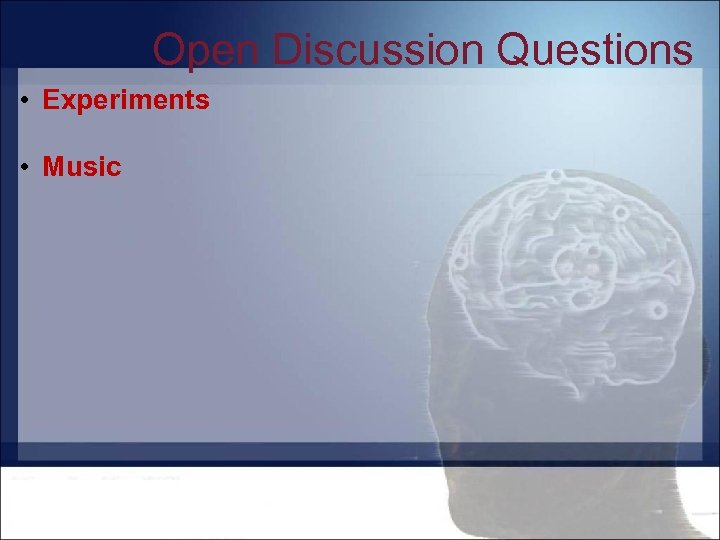 Open Discussion Questions • Experiments • Music