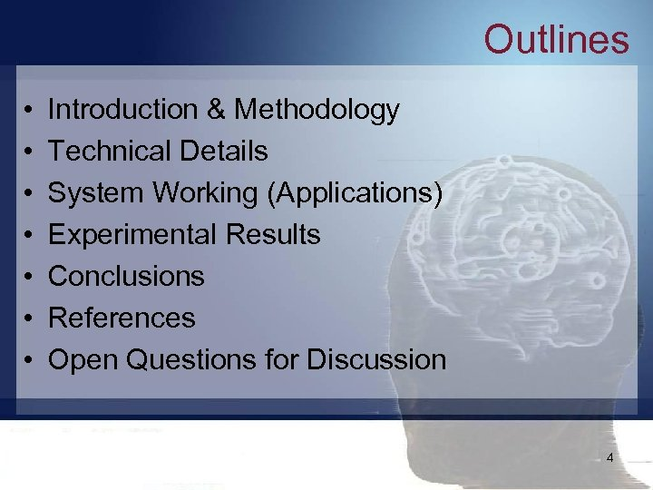 Outlines • • Introduction & Methodology Technical Details System Working (Applications) Experimental Results Conclusions
