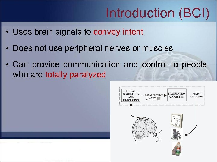 Introduction (BCI) • Uses brain signals to convey intent • Does not use peripheral