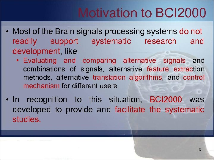 Motivation to BCI 2000 • Most of the Brain signals processing systems do not
