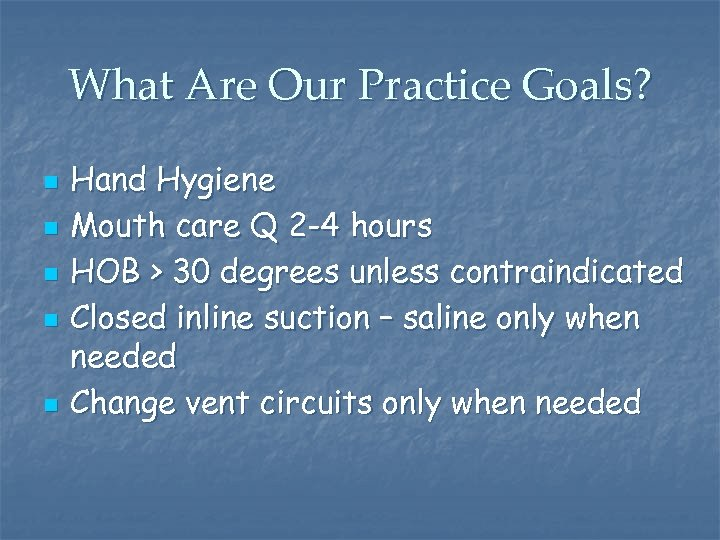 What Are Our Practice Goals? n n n Hand Hygiene Mouth care Q 2
