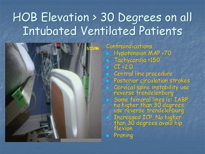HOB Elevation > 30 Degrees on all Intubated Ventilated Patients Contraindications n Hypotension MAP