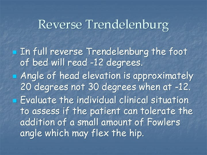 Reverse Trendelenburg n n n In full reverse Trendelenburg the foot of bed will