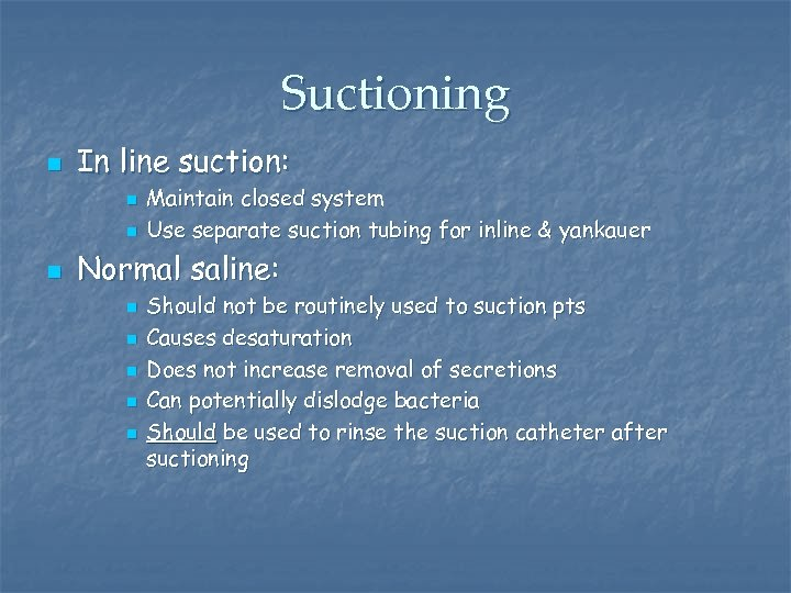 Suctioning n In line suction: n n n Maintain closed system Use separate suction