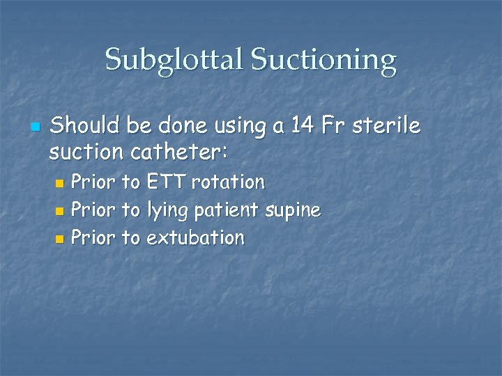 Subglottal Suctioning n Should be done using a 14 Fr sterile suction catheter: Prior