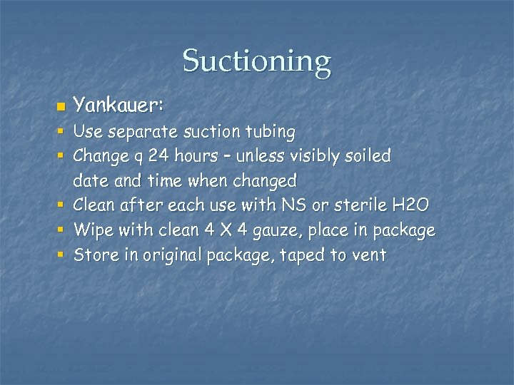 Suctioning n Yankauer: § Use separate suction tubing § Change q 24 hours –