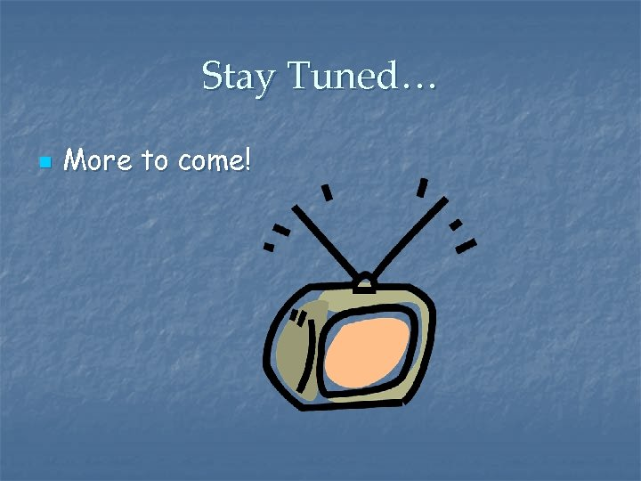 Stay Tuned… n More to come!
