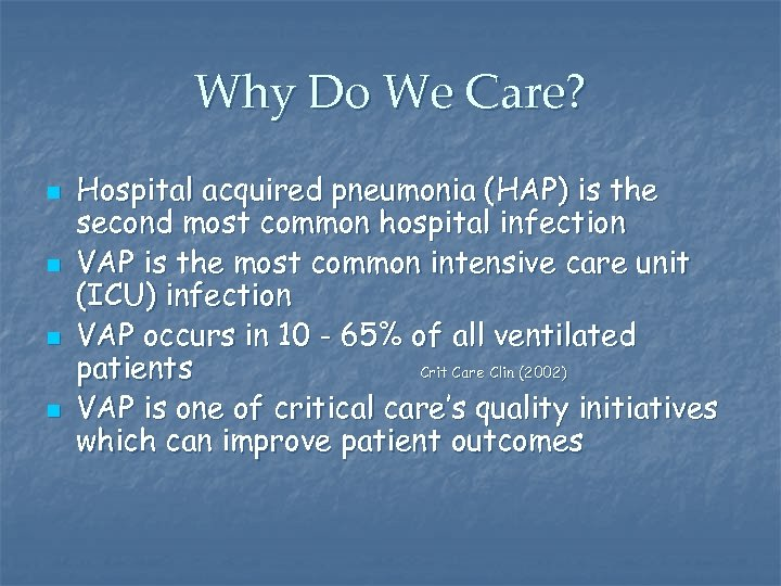 Why Do We Care? n n Hospital acquired pneumonia (HAP) is the second most