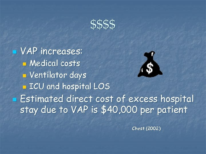 $$$$ n VAP increases: Medical costs n Ventilator days n ICU and hospital LOS