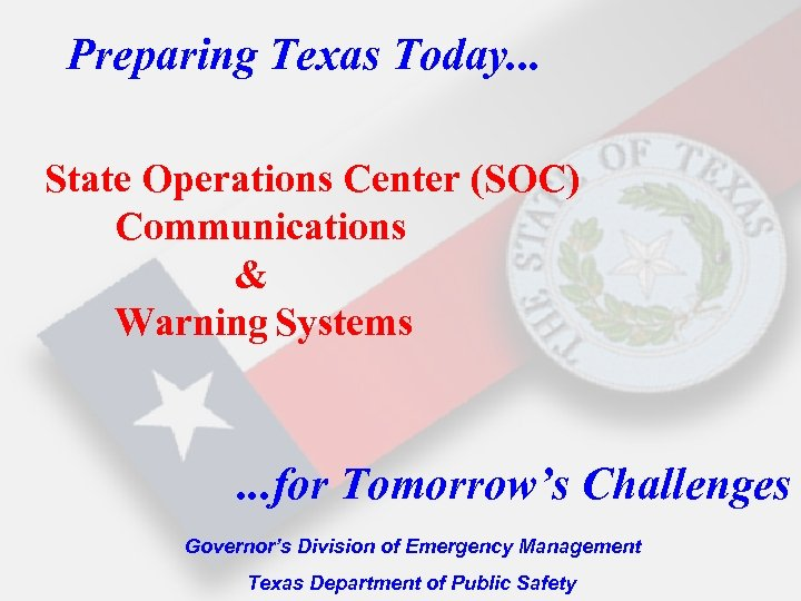 Preparing Texas Today. . . State Operations Center (SOC) Communications & Warning Systems .