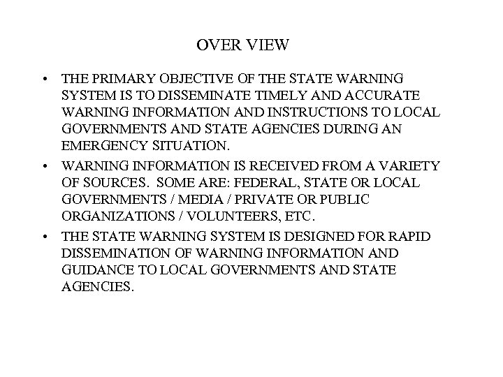 OVER VIEW • THE PRIMARY OBJECTIVE OF THE STATE WARNING SYSTEM IS TO DISSEMINATE