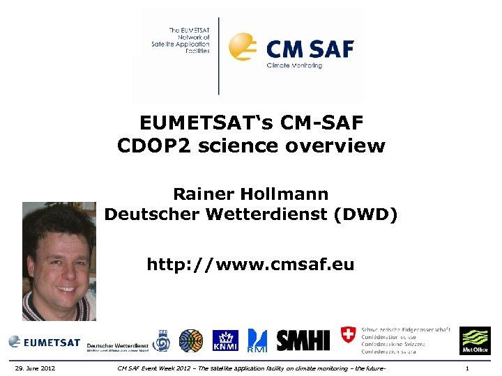 EUMETSAT's CM-SAF CDOP 2 science overview Rainer Hollmann Deutscher Wetterdienst (DWD) http: //www. cmsaf.
