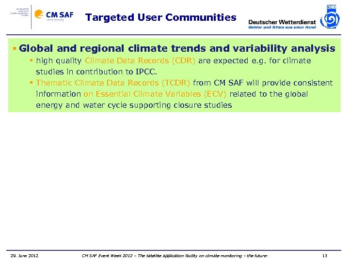 Targeted User Communities § Global and regional climate trends and variability analysis § high