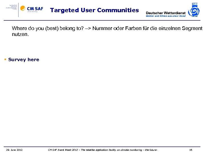 Targeted User Communities Where do you (best) belong to? –> Nummer oder Farben für