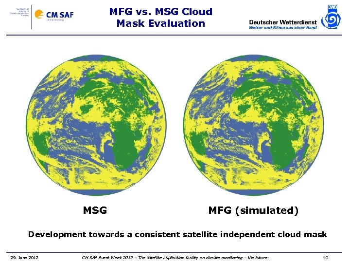MFG vs. MSG Cloud Mask Evaluation MSG MFG (simulated) Development towards a consistent satellite