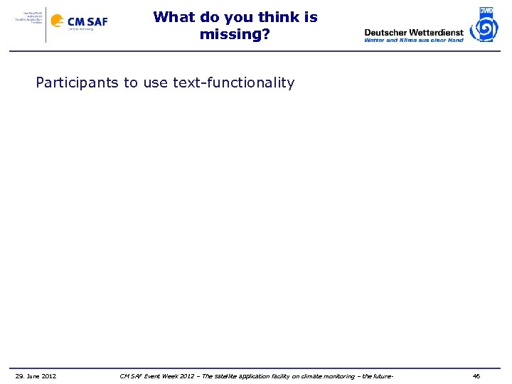 What do you think is missing? Participants to use text-functionality 29. June 2012 CM