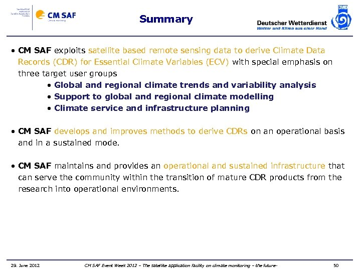 Summary • CM SAF exploits satellite based remote sensing data to derive Climate Data