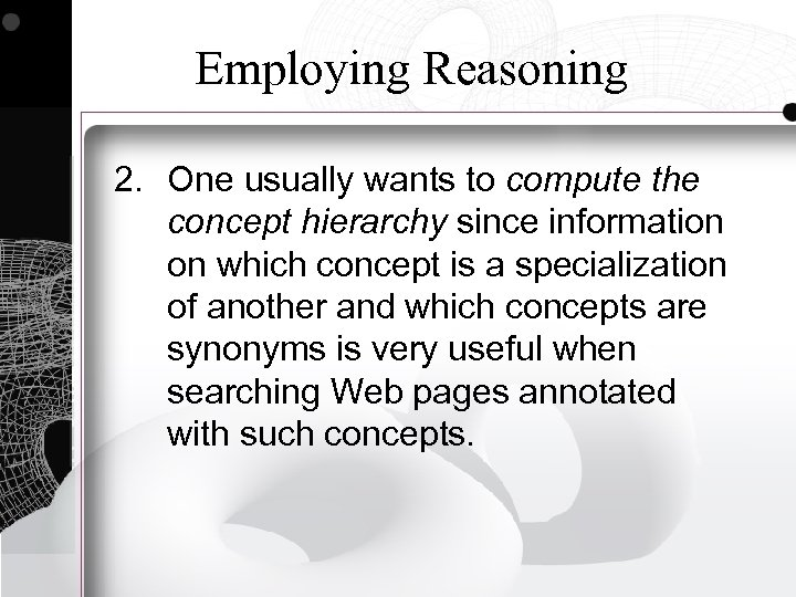 Employing Reasoning 2. One usually wants to compute the concept hierarchy since information on