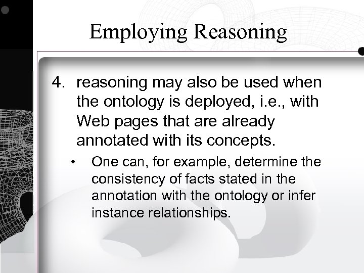Employing Reasoning 4. reasoning may also be used when the ontology is deployed, i.