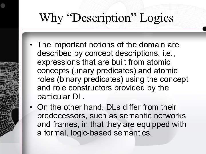 """Why """"Description"""" Logics • The important notions of the domain are described by concept"""