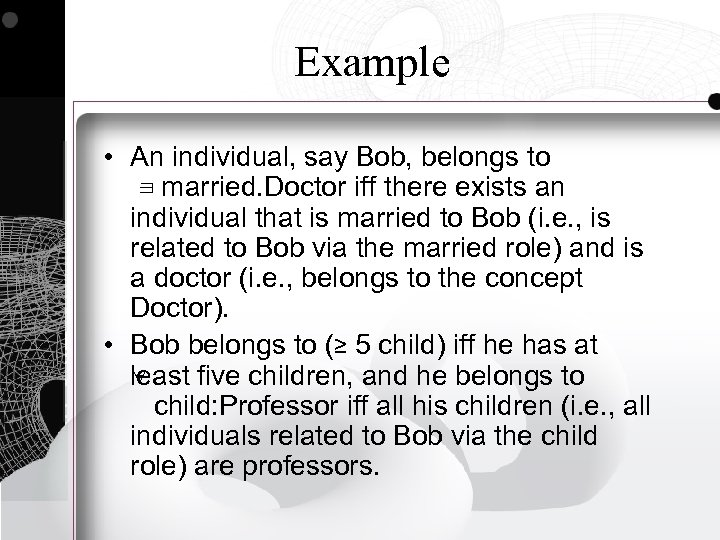 Example • An individual, say Bob, belongs to married. Doctor iff there exists an