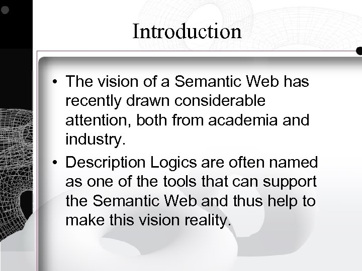 Introduction • The vision of a Semantic Web has recently drawn considerable attention, both