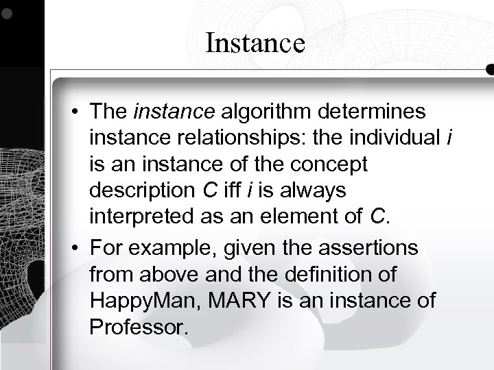 Instance • The instance algorithm determines instance relationships: the individual i is an instance