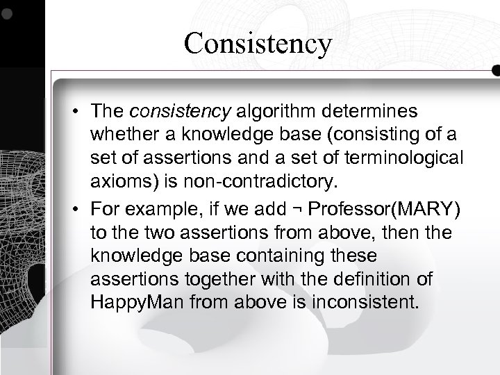 Consistency • The consistency algorithm determines whether a knowledge base (consisting of a set