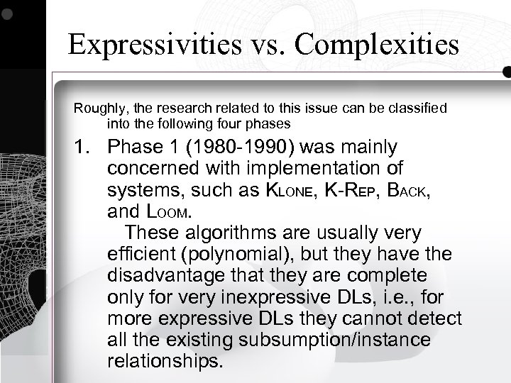 Expressivities vs. Complexities Roughly, the research related to this issue can be classified into