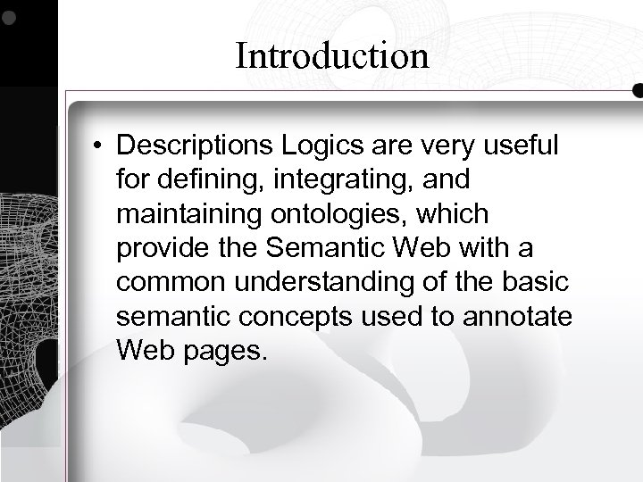 Introduction • Descriptions Logics are very useful for defining, integrating, and maintaining ontologies, which
