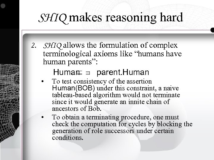 SHIQ makes reasoning hard 2. SHIQ allows the formulation of complex terminological axioms like