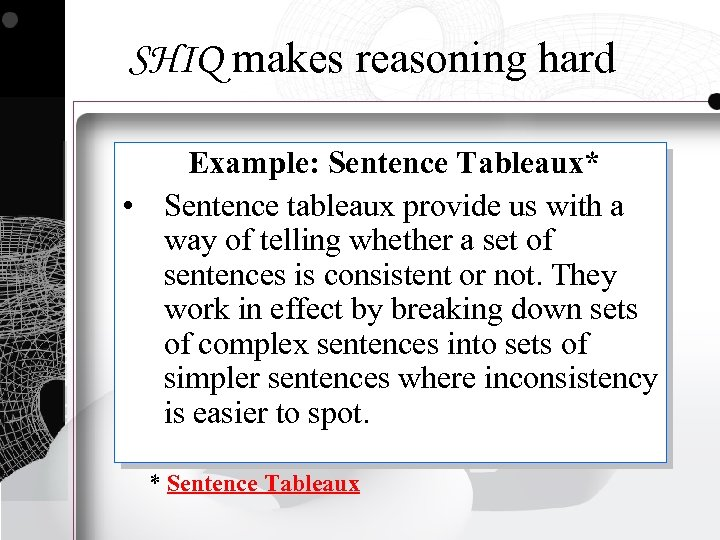 SHIQ makes reasoning hard Example: Sentence Tableaux* • Sentence tableaux provide us with a