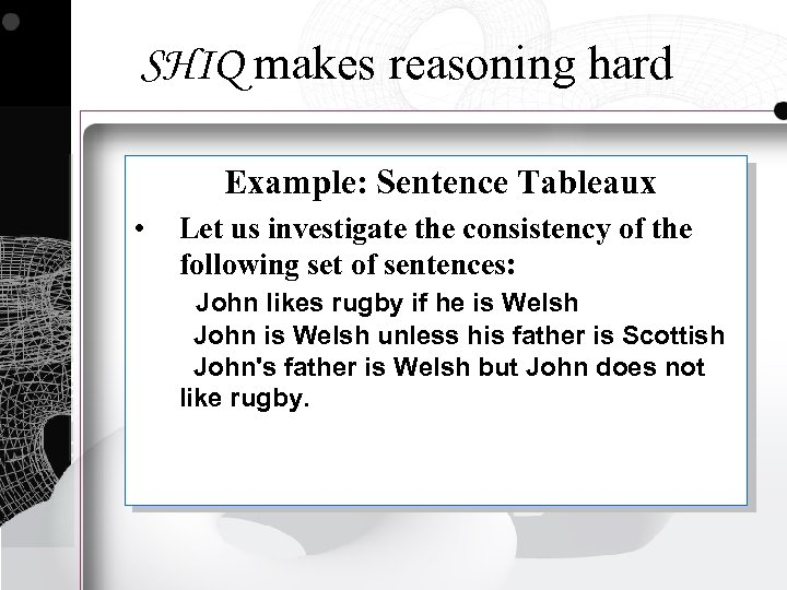 SHIQ makes reasoning hard Example: Sentence Tableaux • Let us investigate the consistency of